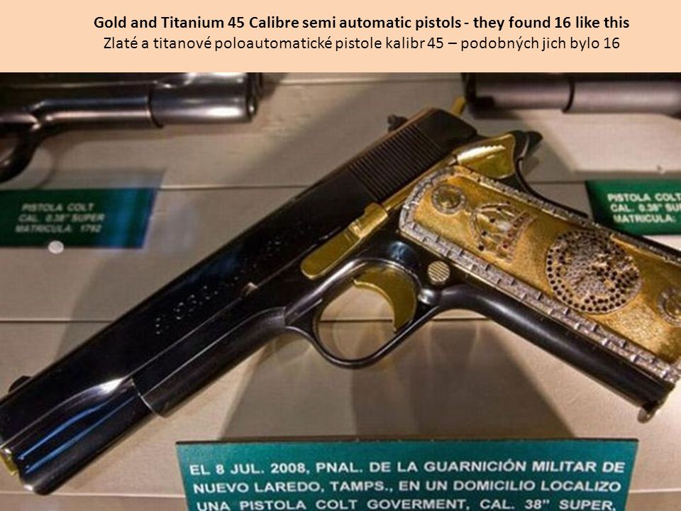 Gold and Titanium 45 Calibre semi automatic pistols - they found 16 like this