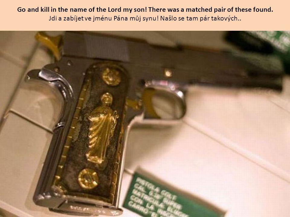 Jdi a zabíjet ve jménu Pána můj synu! Našlo se tam pár takových..
