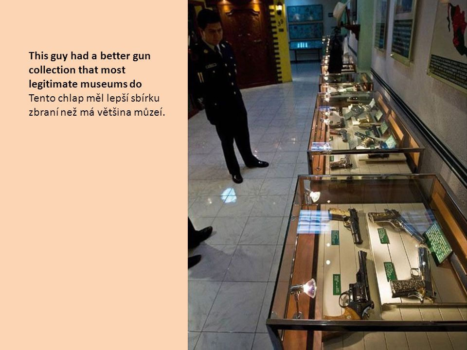 This guy had a better gun collection that most legitimate museums do
