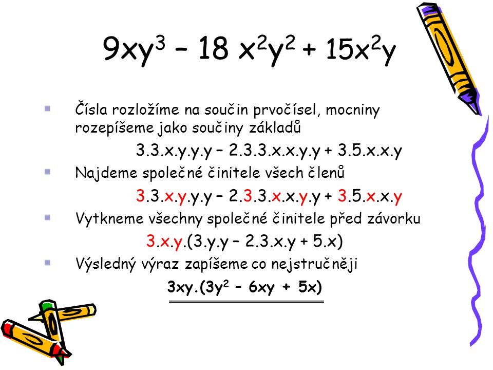 9xy3 – 18 x2y2 + 15x2y 3.3.x.y.y.y – 2.3.3.x.x.y.y + 3.5.x.x.y