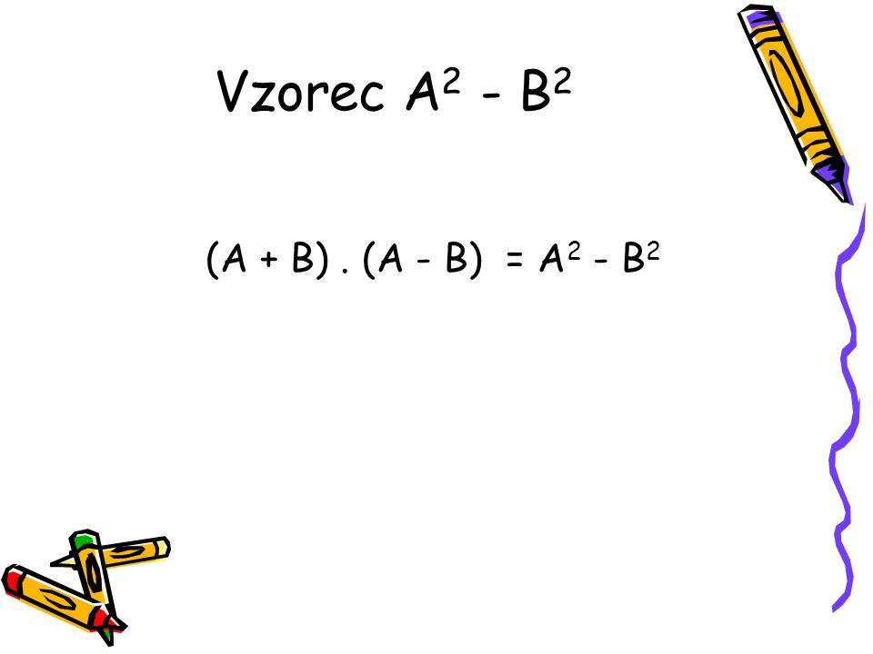 Vzorec A2 - B2 (A + B) . (A - B) = A2 - B2