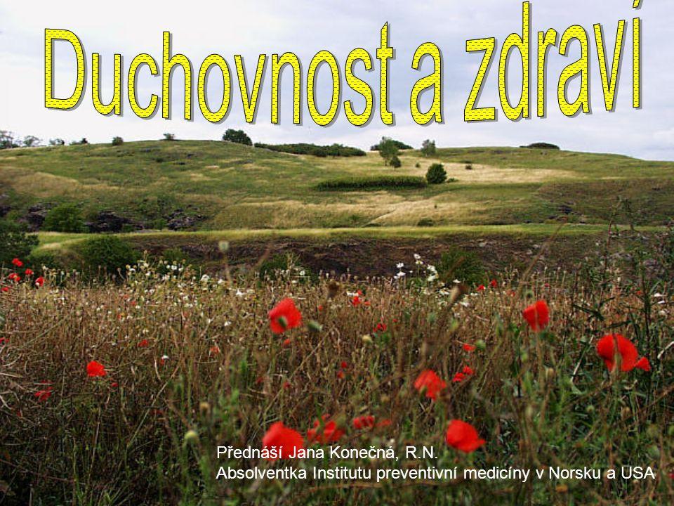 Duchovnost a zdraví Přednáší Jana Konečná, R.N.
