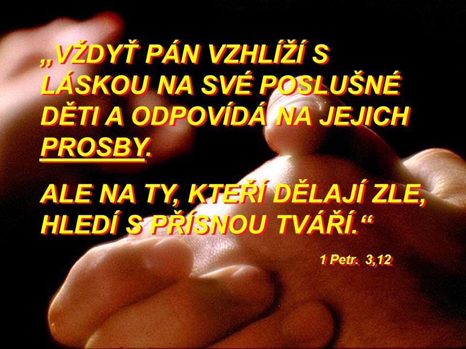 """""""VŽDYŤ PÁN VZHLÍŽÍ S LÁSKOU NA SVÉ POSLUŠNÉ DĚTI A ODPOVÍDÁ NA JEJICH PROSBY."""