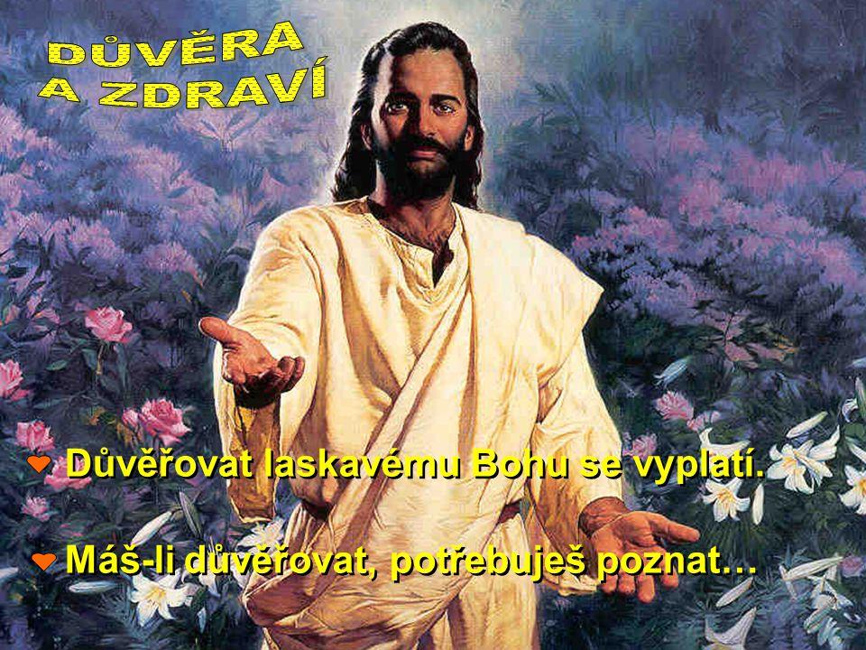 DŮVĚRA A ZDRAVÍ Důvěřovat laskavému Bohu se vyplatí.