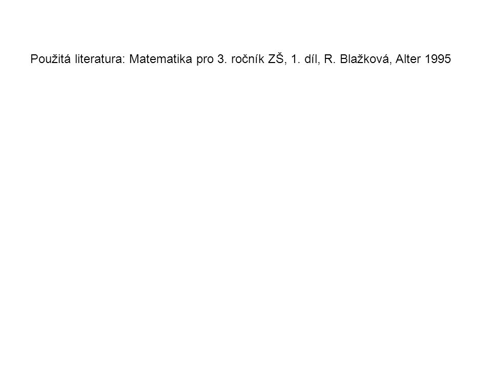 Použitá literatura: Matematika pro 3. ročník ZŠ, 1. díl, R