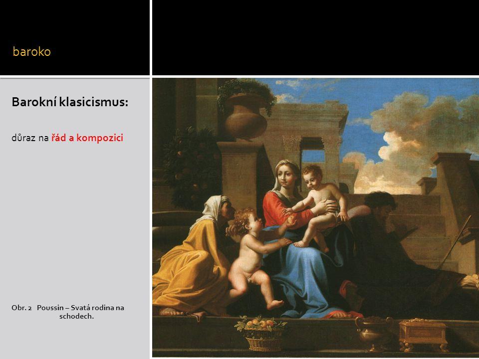 baroko Barokní klasicismus: důraz na řád a kompozici