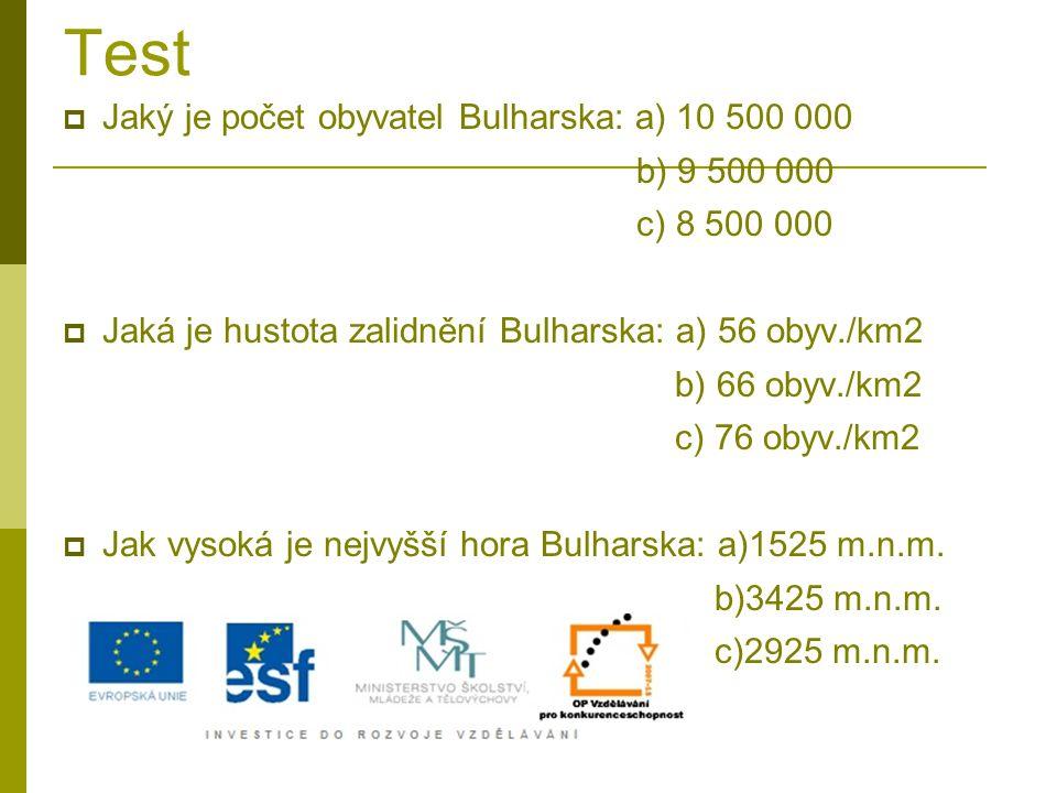 Test Jaký je počet obyvatel Bulharska: a) 10 500 000 b) 9 500 000