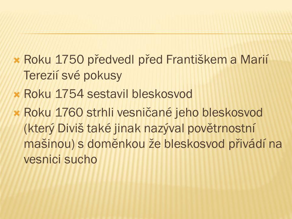 Roku 1750 předvedl před Františkem a Marií Terezií své pokusy