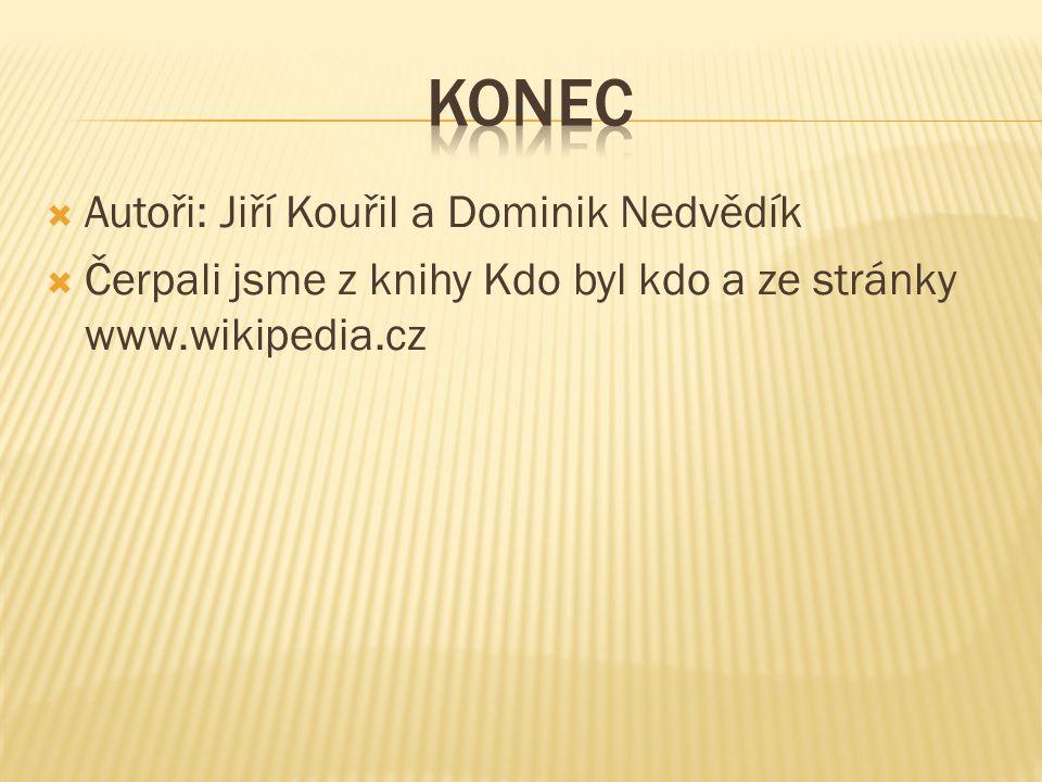 konec Autoři: Jiří Kouřil a Dominik Nedvědík