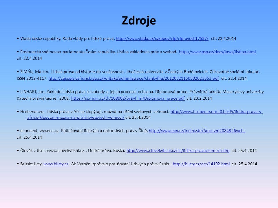Zdroje • Vláda české republiky. Rada vlády pro lidská práva. http://www.vlada.cz/cz/ppov/rlp/rlp-uvod-17537/ cit. 22.4.2014.