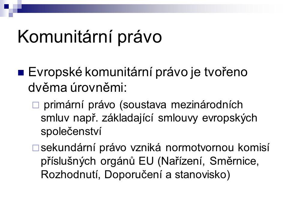 Komunitární právo Evropské komunitární právo je tvořeno dvěma úrovněmi: