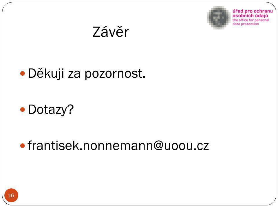 Závěr Děkuji za pozornost. Dotazy frantisek.nonnemann@uoou.cz