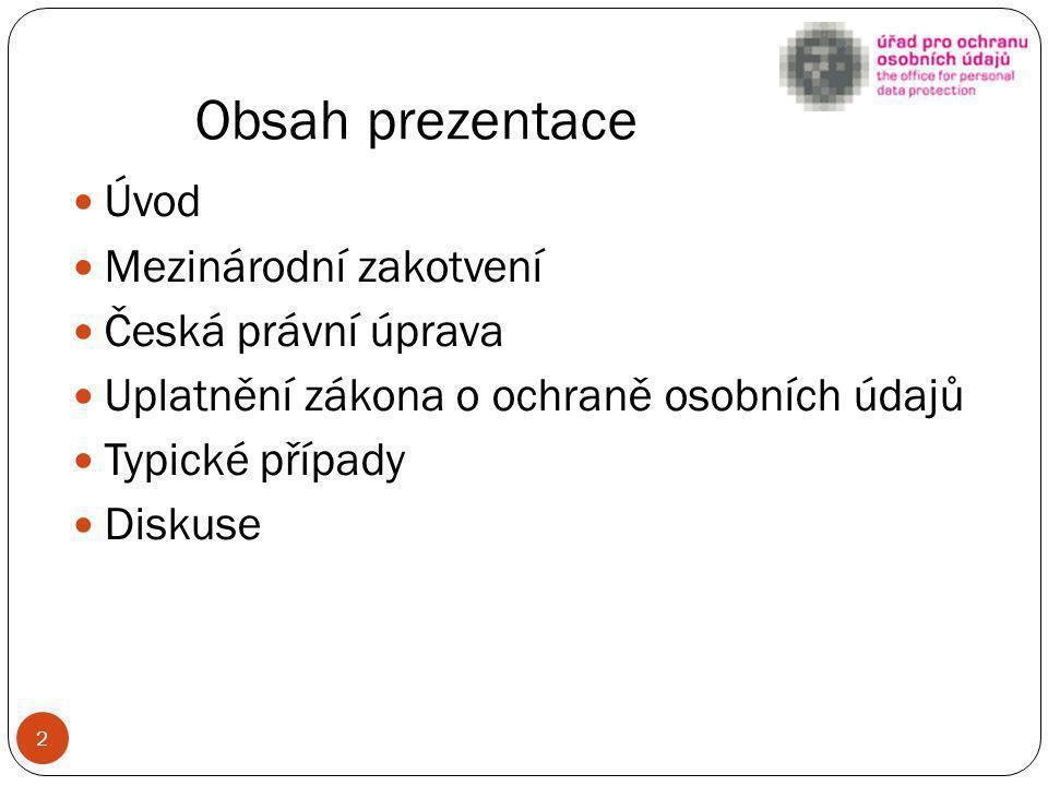 Obsah prezentace Úvod Mezinárodní zakotvení Česká právní úprava