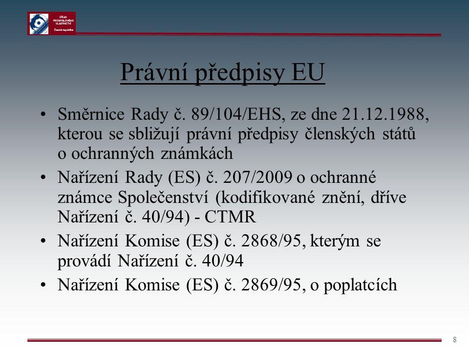 Právní předpisy EU Směrnice Rady č. 89/104/EHS, ze dne 21.12.1988, kterou se sbližují právní předpisy členských států o ochranných známkách.