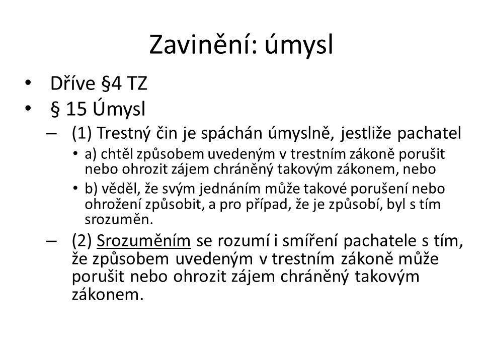 Zavinění: úmysl Dříve §4 TZ § 15 Úmysl