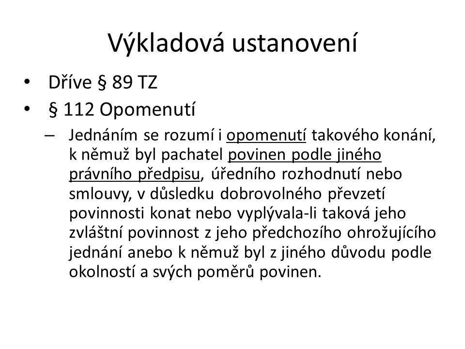 Výkladová ustanovení Dříve § 89 TZ § 112 Opomenutí