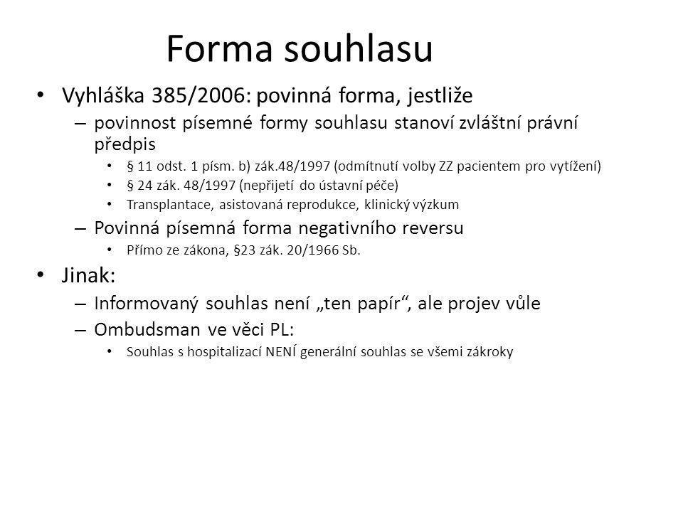 Forma souhlasu Vyhláška 385/2006: povinná forma, jestliže Jinak: