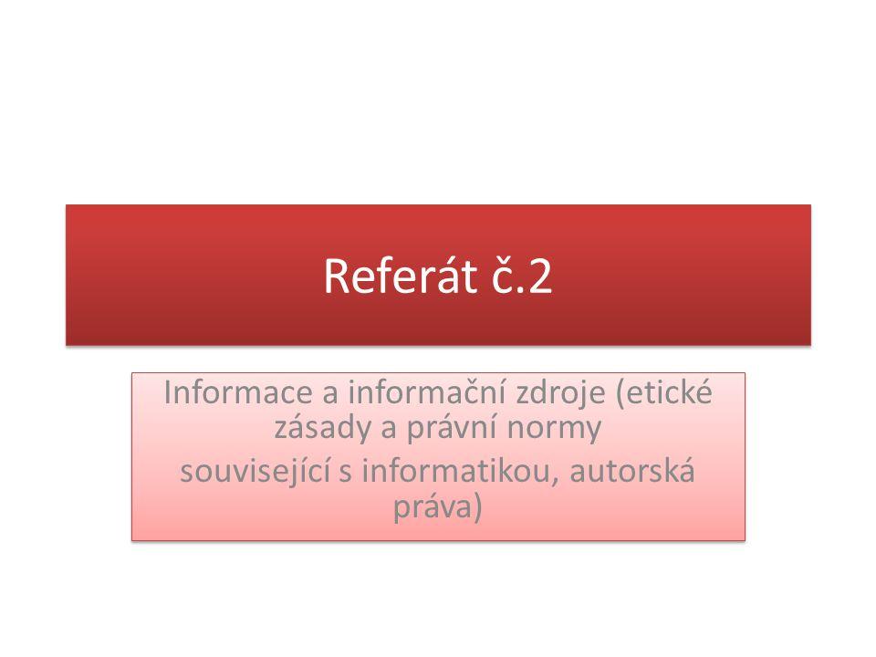 Referát č.2 Informace a informační zdroje (etické zásady a právní normy.