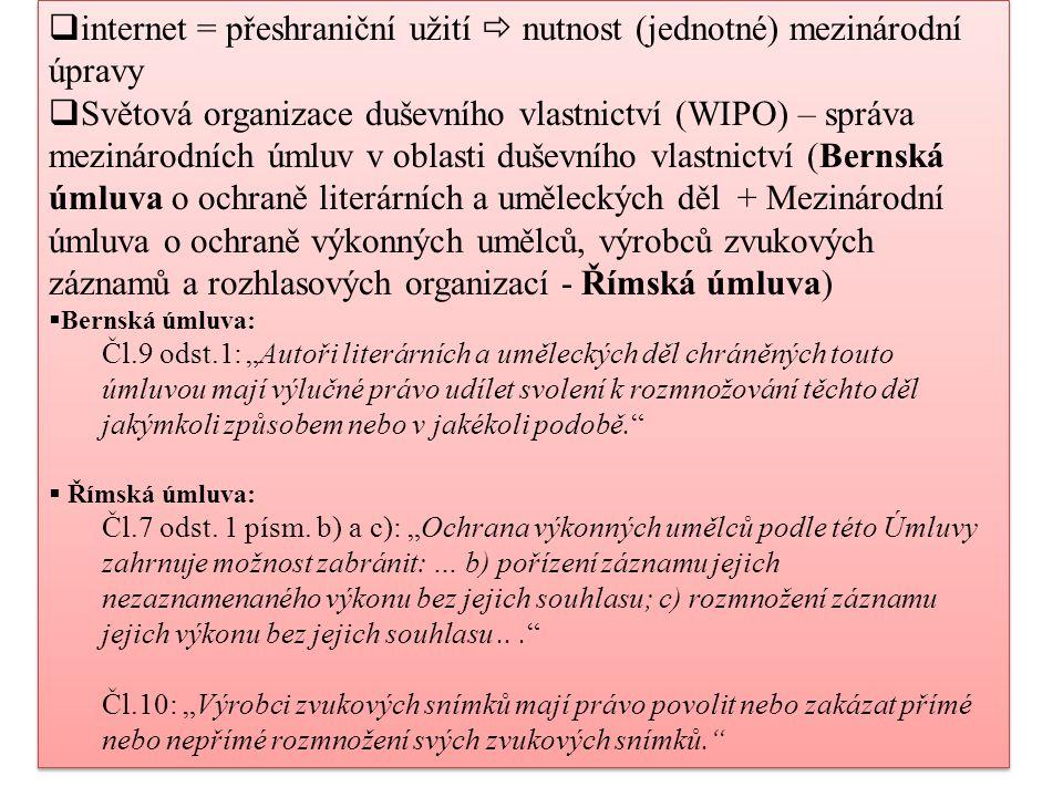 internet = přeshraniční užití  nutnost (jednotné) mezinárodní úpravy