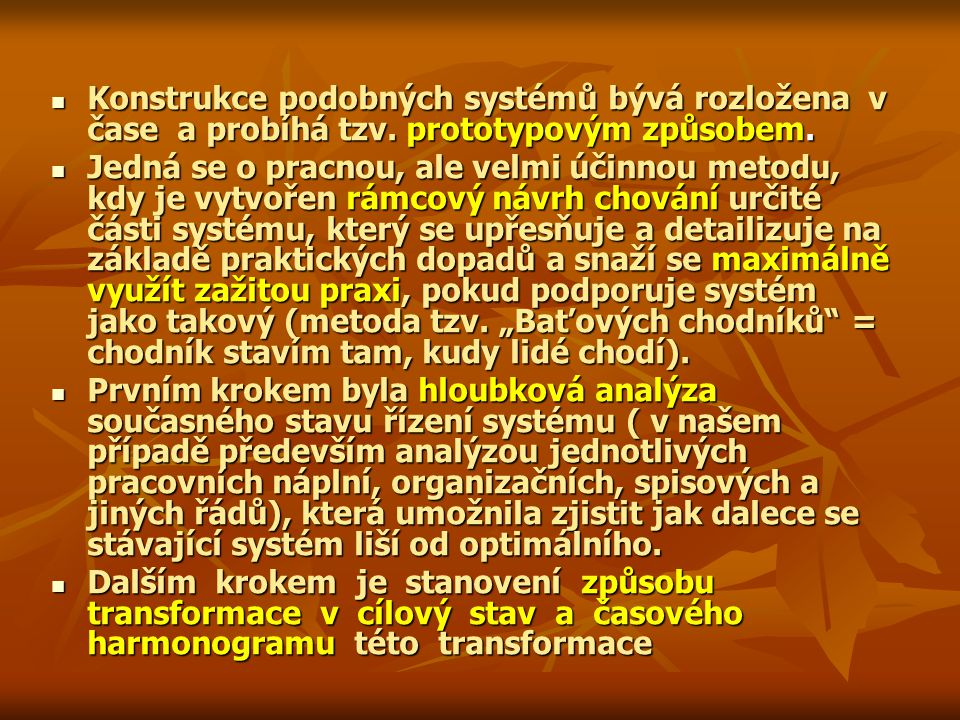 Konstrukce podobných systémů bývá rozložena v čase a probíhá tzv