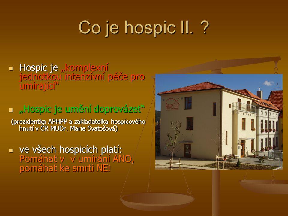 """Co je hospic II. Hospic je """"komplexní jednotkou intenzívní péče pro umírající """"Hospic je umění doprovázet"""