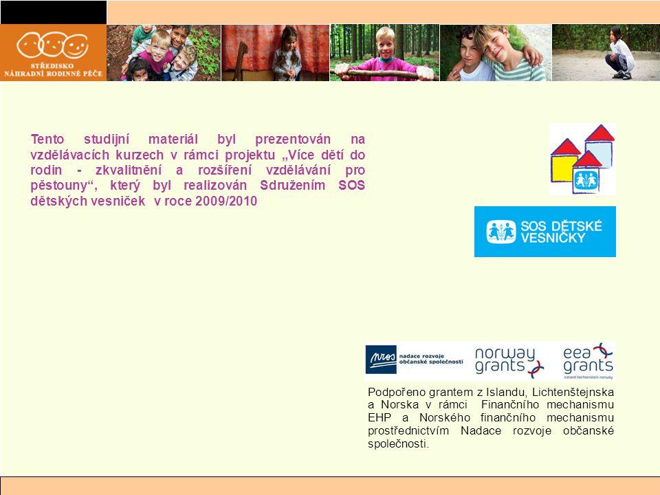 """Tento studijní materiál byl prezentován na vzdělávacích kurzech v rámci projektu """"Více dětí do rodin - zkvalitnění a rozšíření vzdělávání pro pěstouny , který byl realizován Sdružením SOS dětských vesniček v roce 2009/2010"""