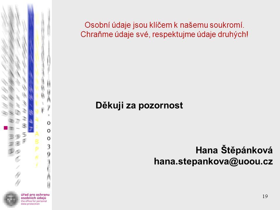 Děkuji za pozornost Hana Štěpánková hana.stepankova@uoou.cz
