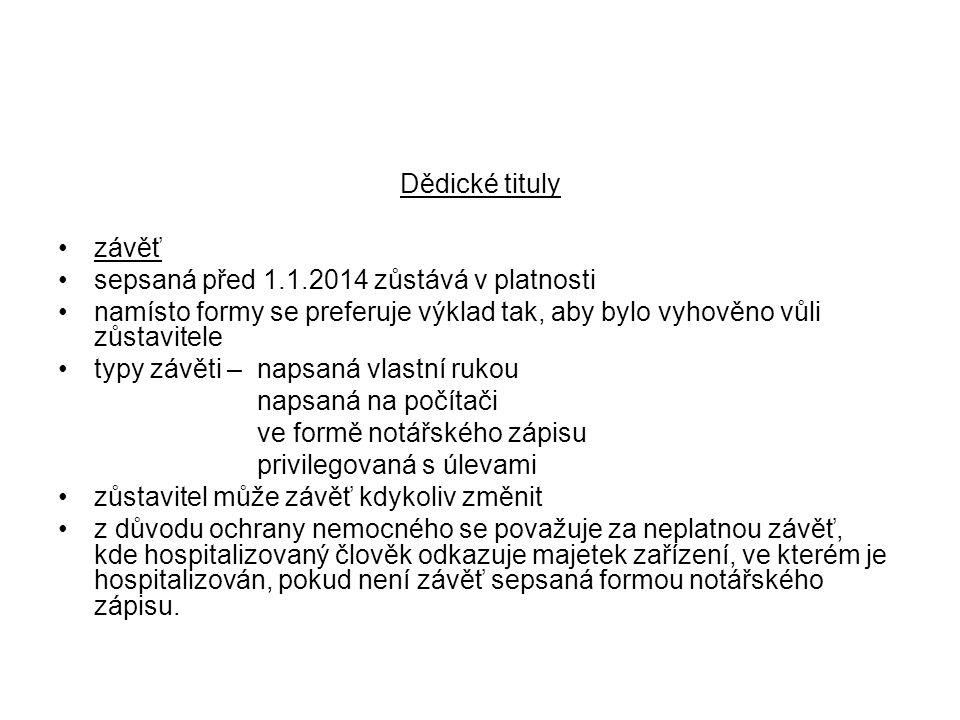 Dědické tituly závěť. sepsaná před 1.1.2014 zůstává v platnosti. namísto formy se preferuje výklad tak, aby bylo vyhověno vůli zůstavitele.