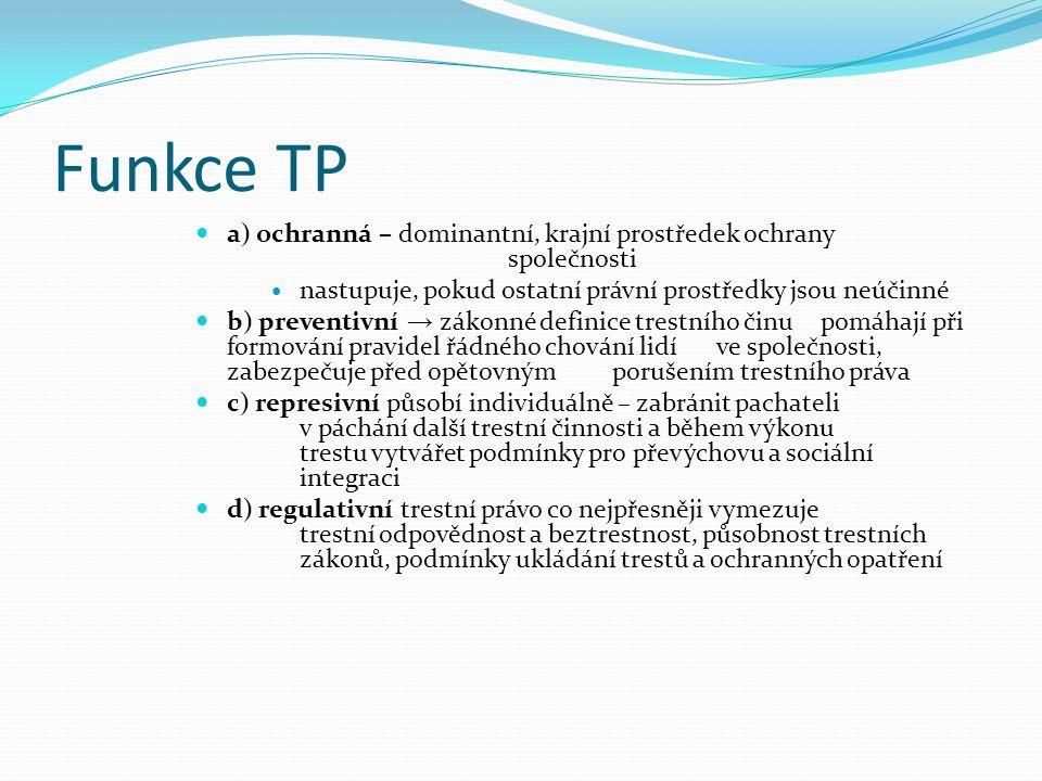 Funkce TP a) ochranná – dominantní, krajní prostředek ochrany společnosti. nastupuje, pokud ostatní právní prostředky jsou neúčinné.