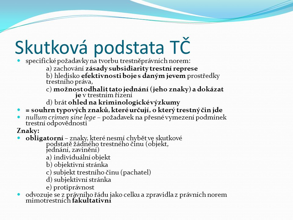 Skutková podstata TČ specifické požadavky na tvorbu trestněprávních norem: a) zachování zásady subsidiarity trestní represe.
