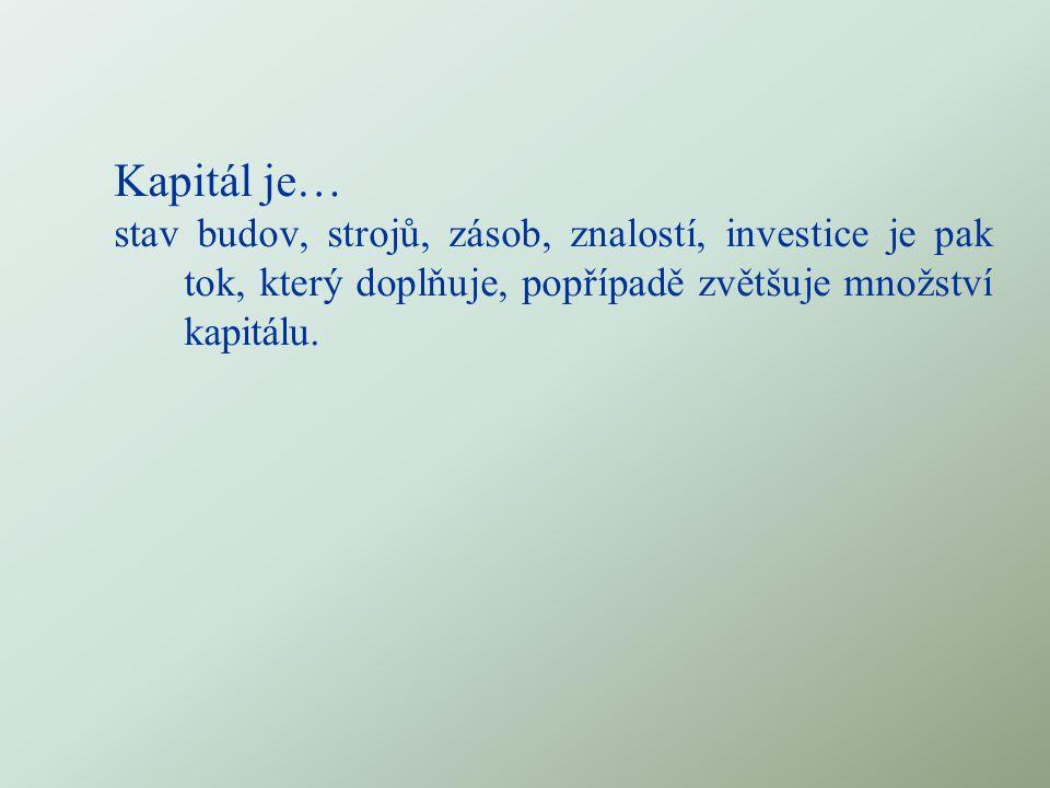 Kapitál je… stav budov, strojů, zásob, znalostí, investice je pak tok, který doplňuje, popřípadě zvětšuje množství kapitálu.
