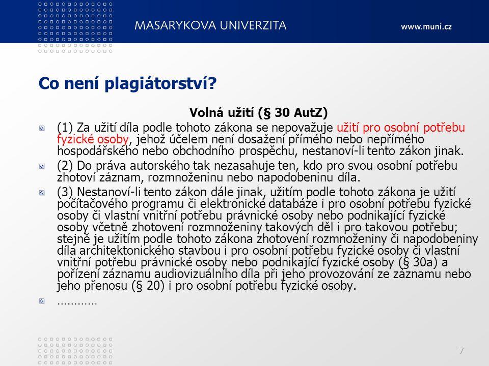 Co není plagiátorství Volná užití (§ 30 AutZ)