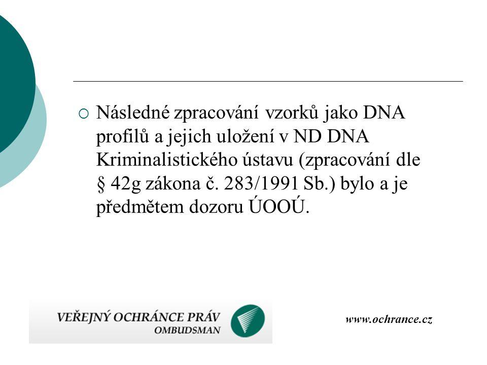 Následné zpracování vzorků jako DNA profilů a jejich uložení v ND DNA Kriminalistického ústavu (zpracování dle § 42g zákona č. 283/1991 Sb.) bylo a je předmětem dozoru ÚOOÚ.