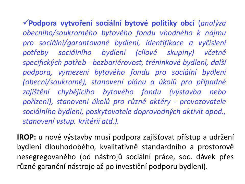 Podpora vytvoření sociální bytové politiky obcí (analýza obecního/soukromého bytového fondu vhodného k nájmu pro sociální/garantované bydlení, identifikace a vyčíslení potřeby sociálního bydlení (cílové skupiny) včetně specifických potřeb - bezbariérovost, tréninkové bydlení, další podpora, vymezení bytového fondu pro sociální bydlení (obecní/soukromé), stanovení plánu a úkolů pro případné zajištění chybějícího bytového fondu (výstavba nebo pořízení), stanovení úkolů pro různé aktéry - provozovatele sociálního bydlení, poskytovatele doprovodných aktivit apod., stanovení vstup. kritérií atd.).