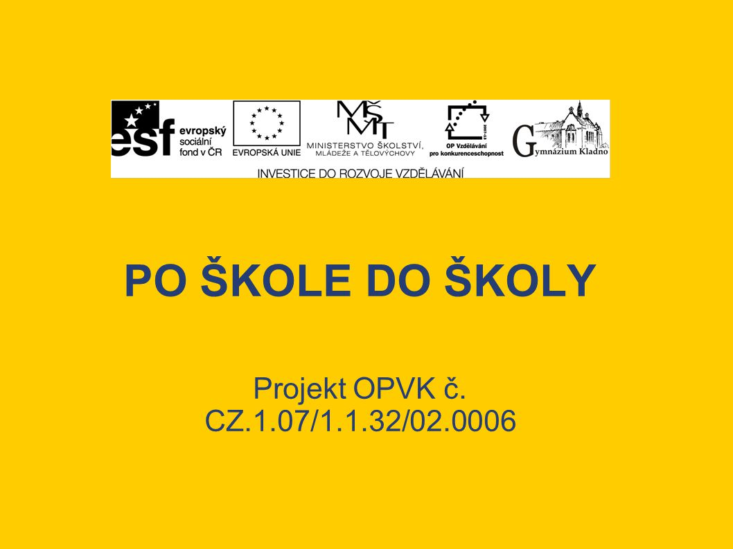 PO ŠKOLE DO ŠKOLY Projekt OPVK č. CZ.1.07/1.1.32/02.0006