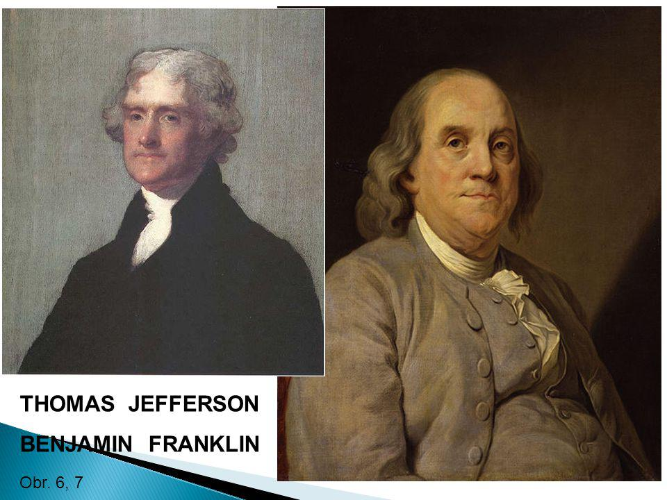 THOMAS JEFFERSON BENJAMIN FRANKLIN Obr. 6, 7