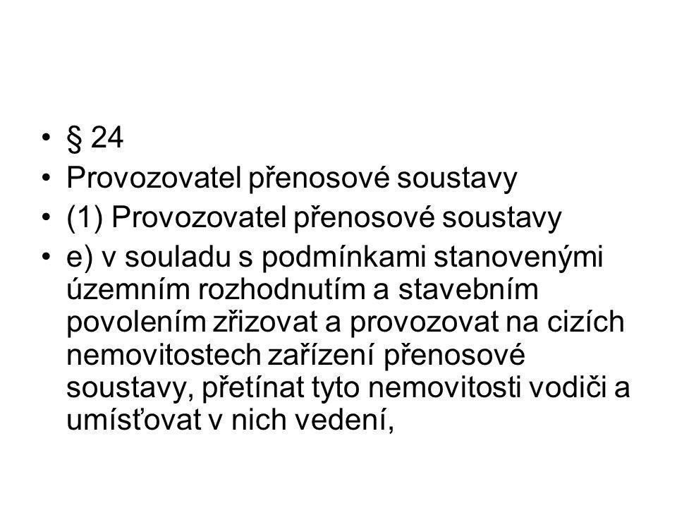 § 24 Provozovatel přenosové soustavy. (1) Provozovatel přenosové soustavy.