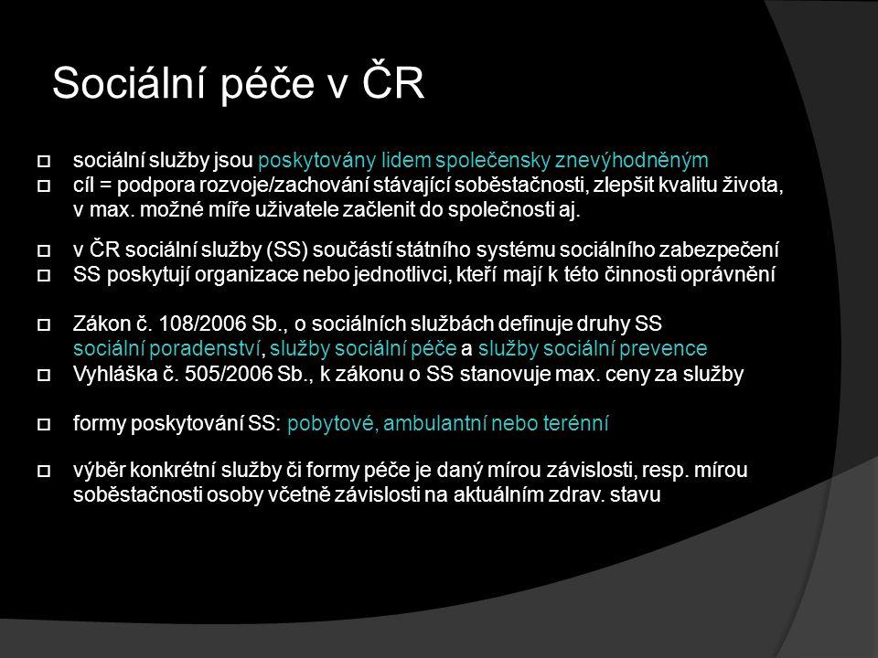 Sociální péče v ČR sociální služby jsou poskytovány lidem společensky znevýhodněným.