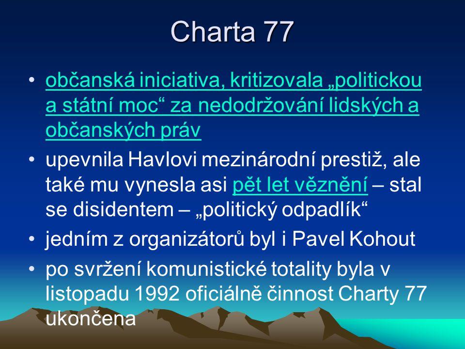 """Charta 77 občanská iniciativa, kritizovala """"politickou a státní moc za nedodržování lidských a občanských práv."""