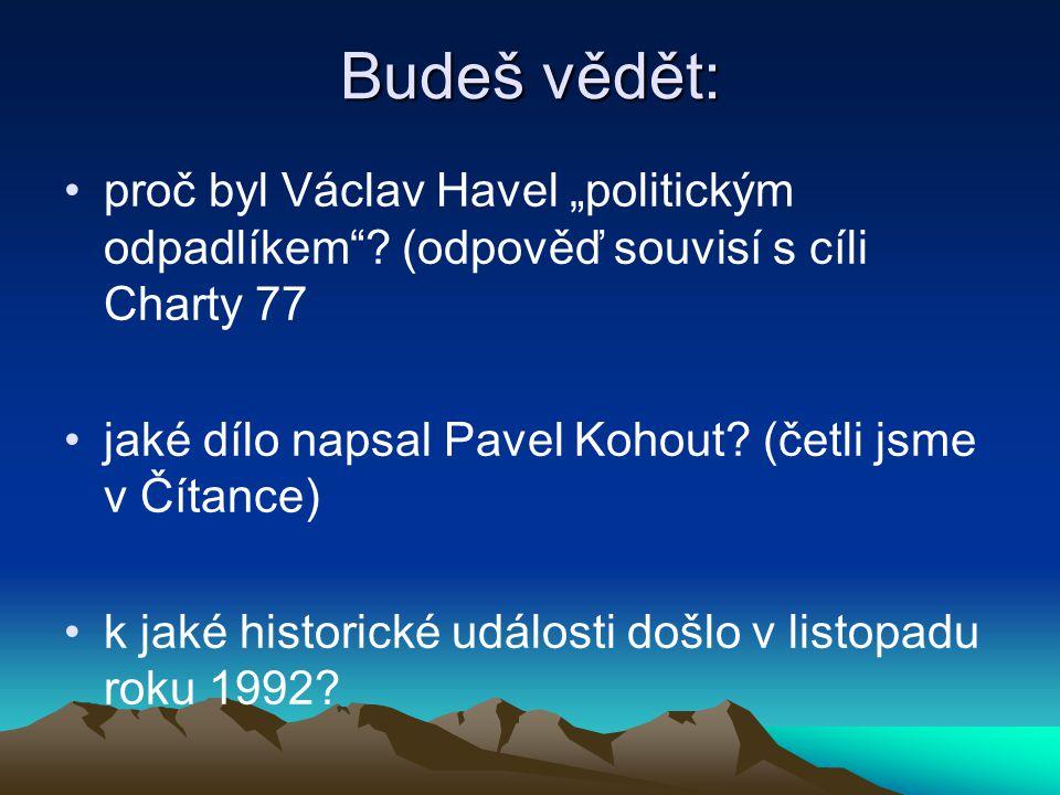 """Budeš vědět: proč byl Václav Havel """"politickým odpadlíkem (odpověď souvisí s cíli Charty 77. jaké dílo napsal Pavel Kohout (četli jsme v Čítance)"""