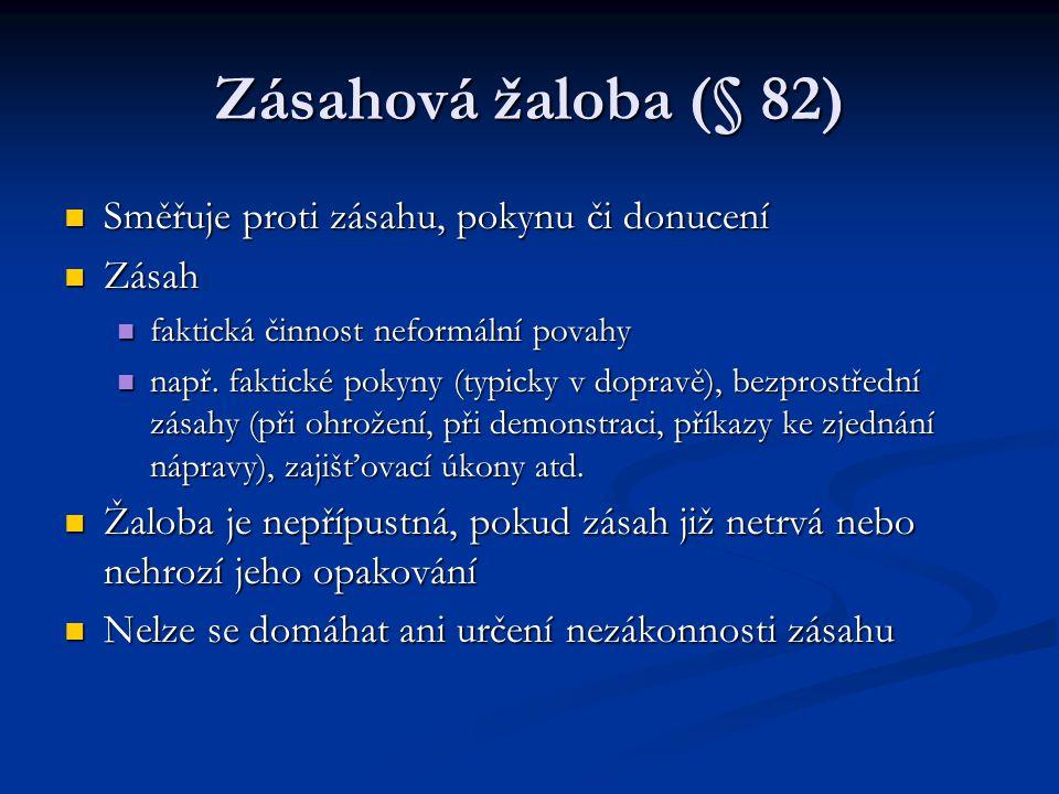 Zásahová žaloba (§ 82) Směřuje proti zásahu, pokynu či donucení Zásah