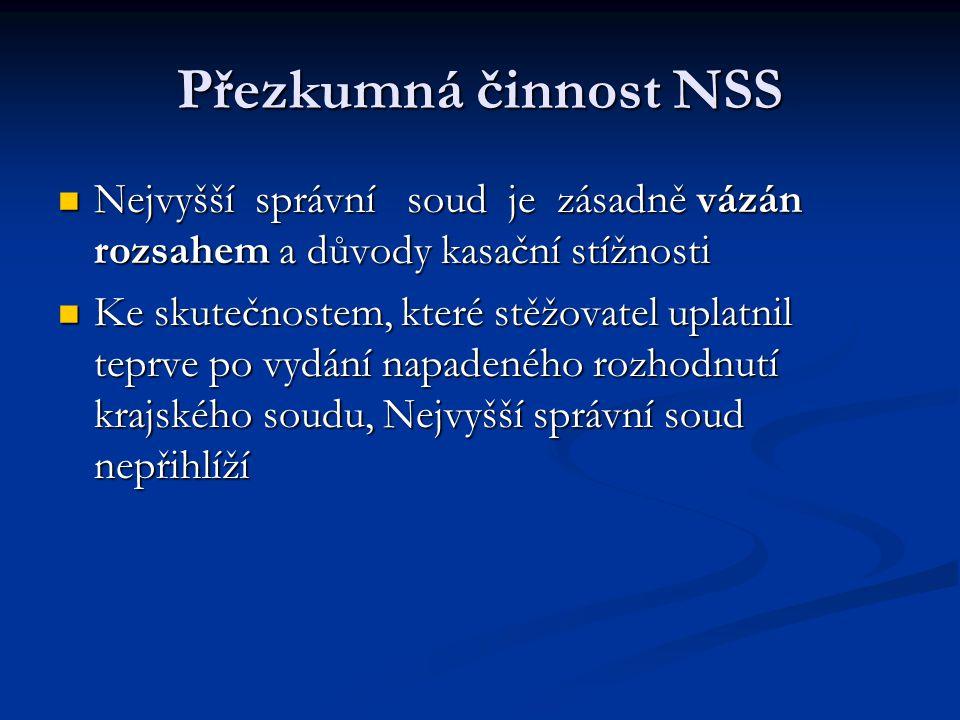 Přezkumná činnost NSS Nejvyšší správní soud je zásadně vázán rozsahem a důvody kasační stížnosti.