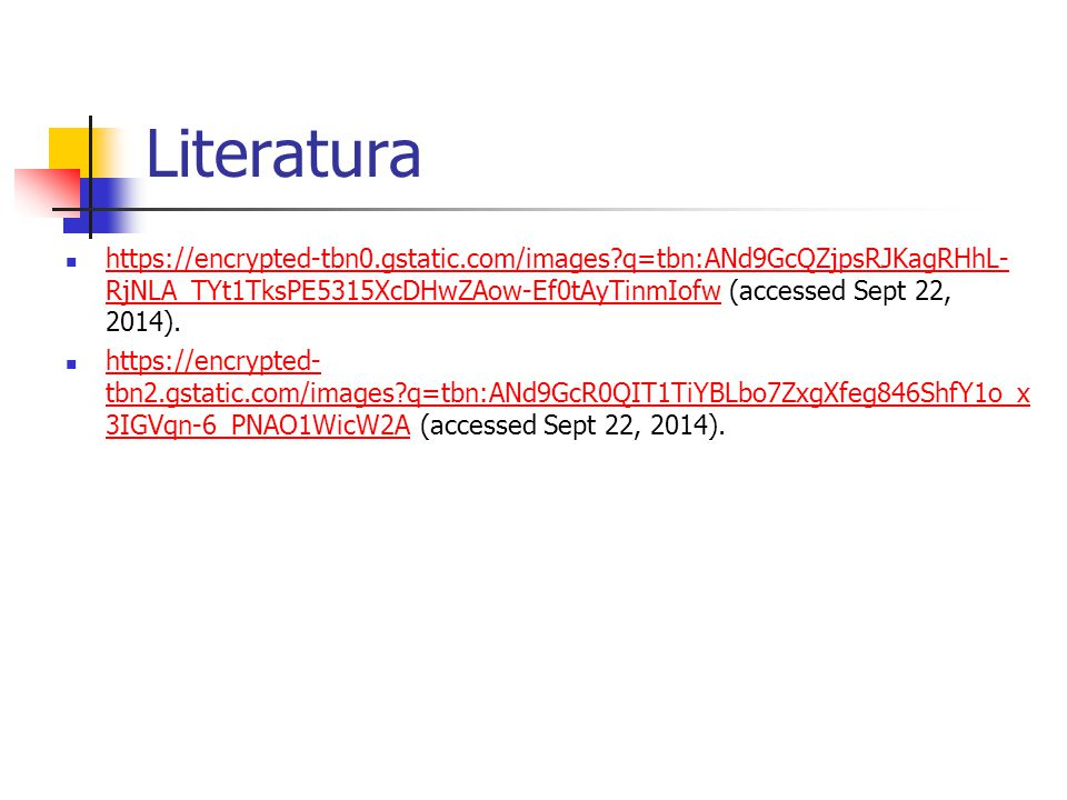 Literatura https://encrypted-tbn0.gstatic.com/images q=tbn:ANd9GcQZjpsRJKagRHhL-RjNLA_TYt1TksPE5315XcDHwZAow-Ef0tAyTinmIofw (accessed Sept 22, 2014).