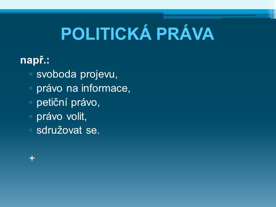 POLITICKÁ PRÁVA např.: svoboda projevu, právo na informace,