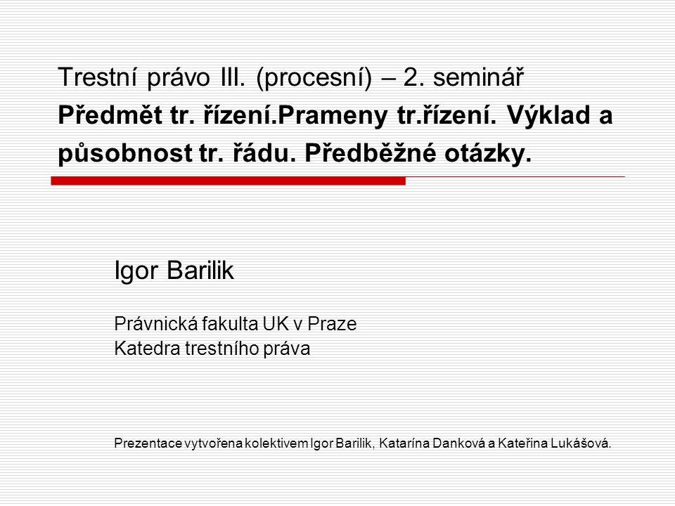 Trestní právo III. (procesní) – 2. seminář Předmět tr. řízení