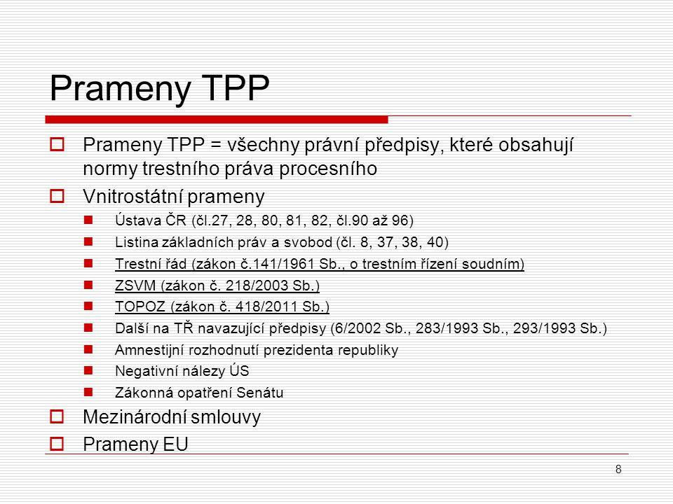Prameny TPP Prameny TPP = všechny právní předpisy, které obsahují normy trestního práva procesního.