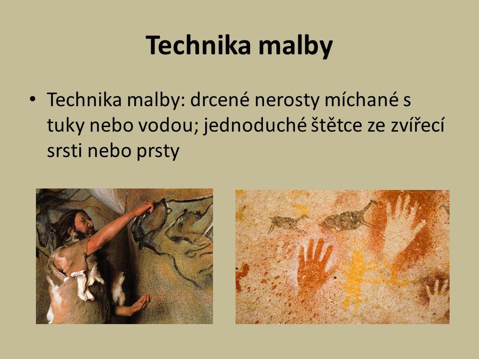 Technika malby Technika malby: drcené nerosty míchané s tuky nebo vodou; jednoduché štětce ze zvířecí srsti nebo prsty.