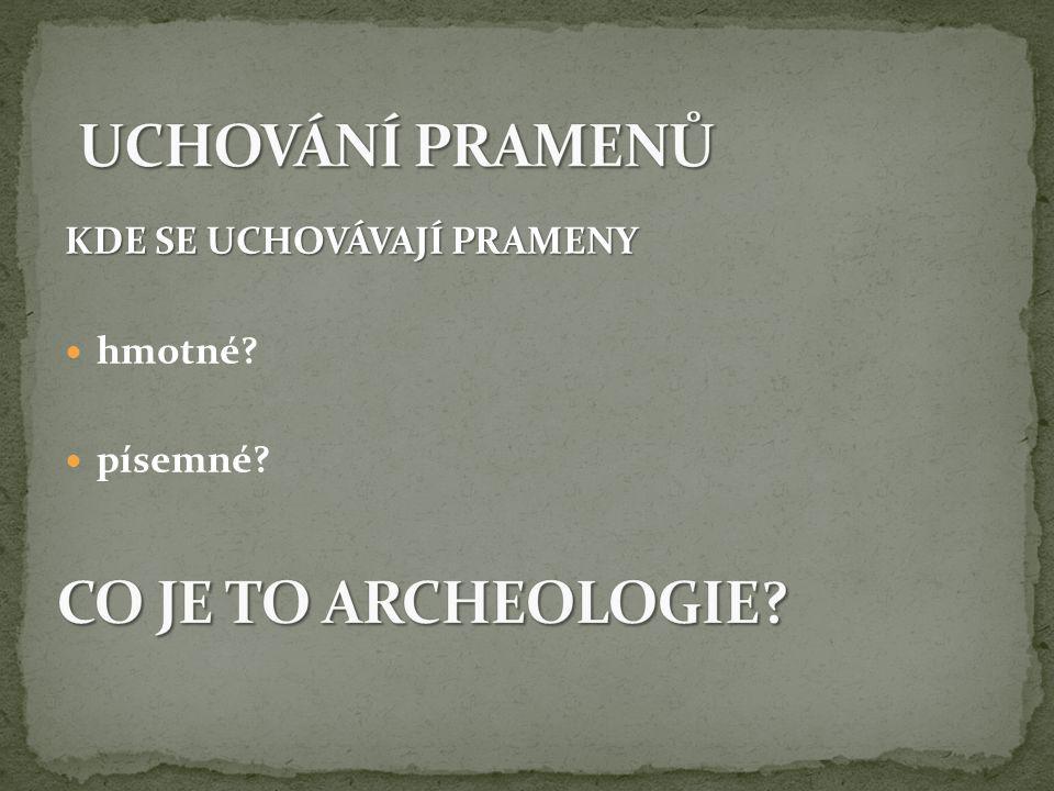 UCHOVÁNÍ PRAMENŮ CO JE TO ARCHEOLOGIE KDE SE UCHOVÁVAJÍ PRAMENY