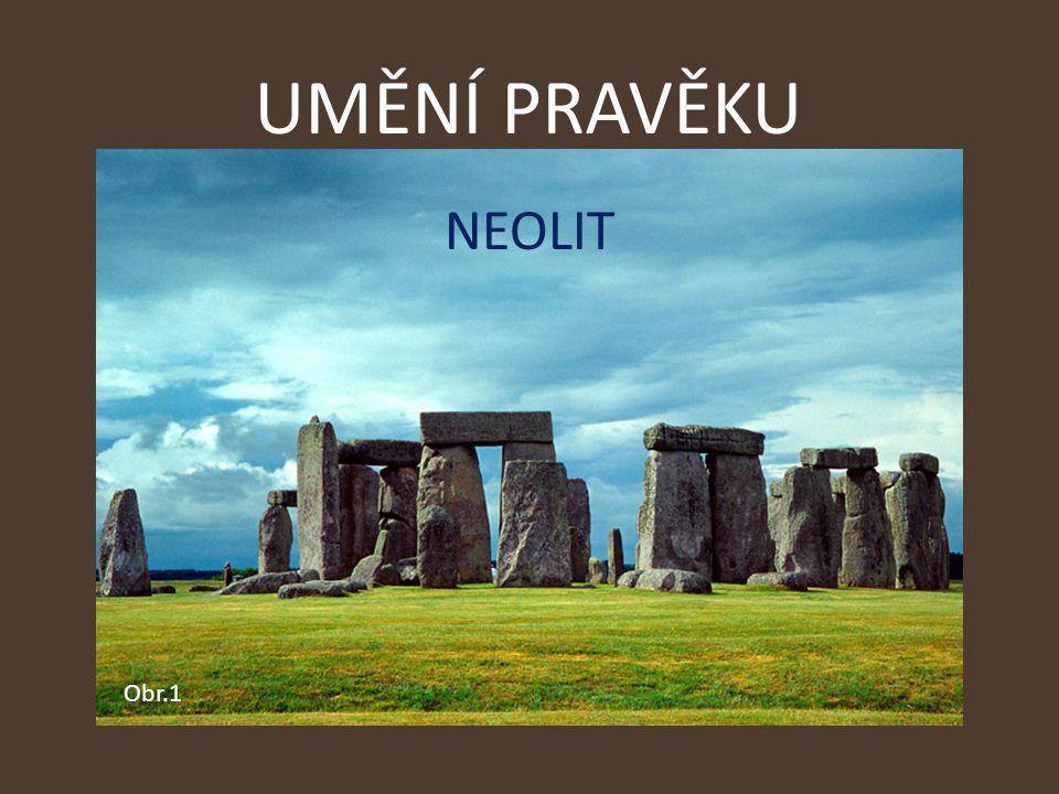 UMĚNÍ PRAVĚKU NEOLIT Obr.1