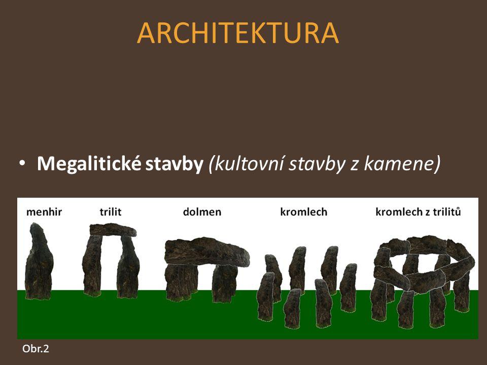ARCHITEKTURA Megalitické stavby (kultovní stavby z kamene) Obr.2